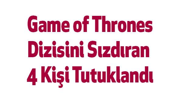 Game of Thrones Dizisini Sızdıran 4 Kişi Tutuklandı