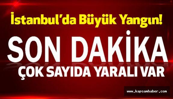 İstanbul'da büyük yangın! Yaralılar var.