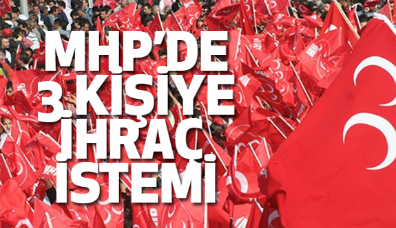 MHP'de, Biri Başkan 3 kişi hakkında ihraç istemi