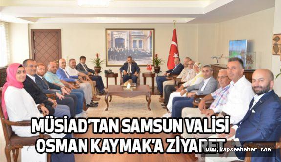 MÜSİAD ' tan Samsun Valisi Osman Kaymak'a Ziyaret