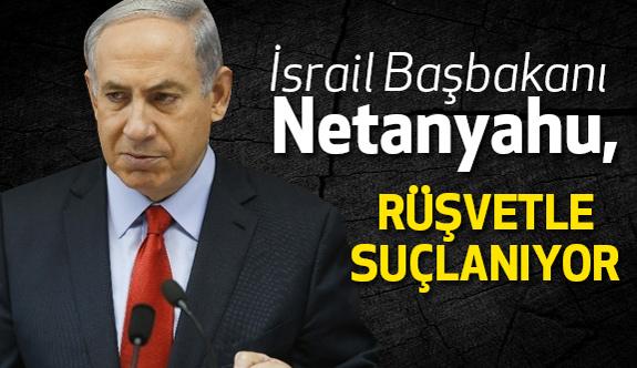 Netanyahu'a Rüşvet Soruşturması