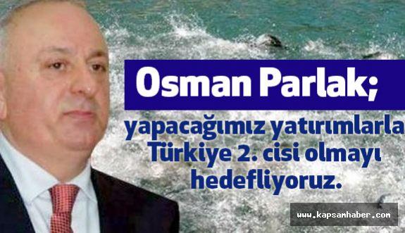 Osman Parlak, Bizim 5 yıllık hedefimiz bölgede 300 milyon liralık sabit yatırım