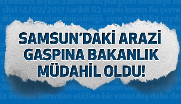 Samsun Belediye'sinin Arazi Gaspına Bakanlık Müdahil Oldu