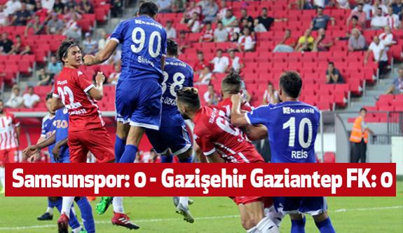 Samsunspor: 0 - Gazişehir Gaziantep FK: 0