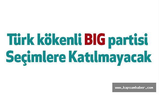 Türk kökenli BIG partisi Seçimlere Katılmayacak