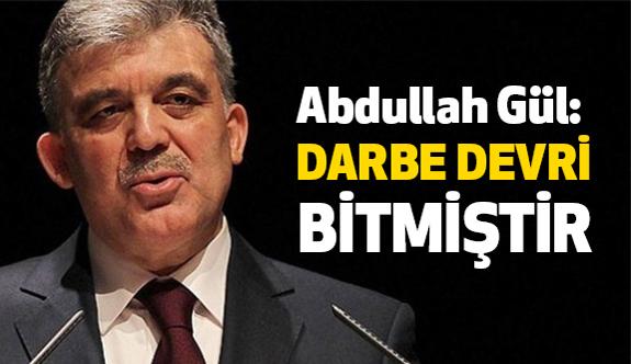 Abdullah Gül; Darbe Devri Bitmiştir!
