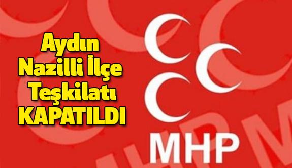 Aydın Nazilli İlçe Teşkilatı MYK Kararıyla Kapatıldı