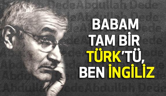 Babam Tam Bir Türk'tü, Ben İngiliz