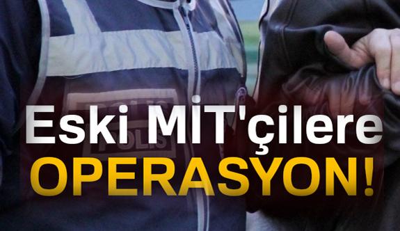 Eski MİT'çilere Operasyon!