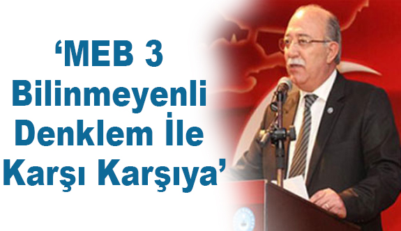 Genel Başkan Koncuk; MEB 3 Bilinmeyenli Denklem İle Karşı Karşıya