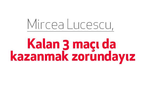 """Lucescu: """"Kalan 3 maçı da kazanmak zorundayız"""""""