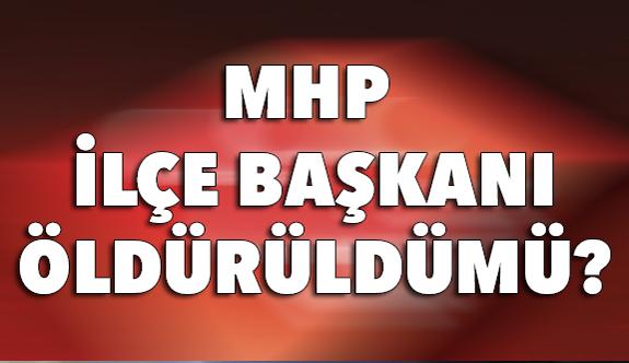 MHP İlçe Başkanı Öldürüldü İddialarına cevap