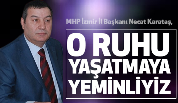 MHP' li Karataş; O Ruhu Yaşatmaya Yeminliyiz!