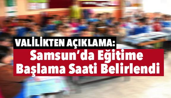 Samsun'da Eğitime Başlama Saati Belirlendi