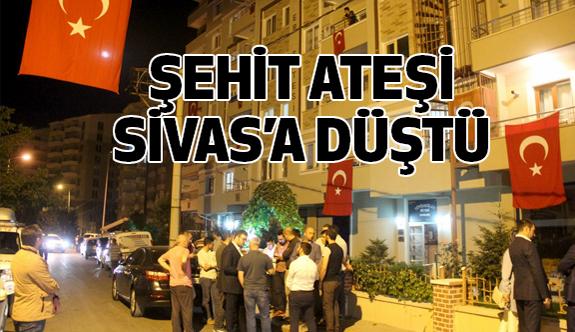 Şehit ateşi Sivas'a Düştü!