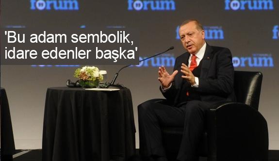 Cumhurbaşkanı Erdoğan: Bu Adam Sembolik