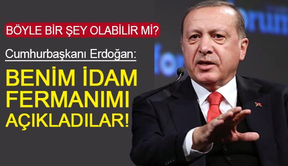 Erdoğan; Benim İdam Fermanımı Açıkladılar