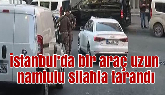 Gaziosmanpaşa'da bir araç uzun namlulu silahla tarandı