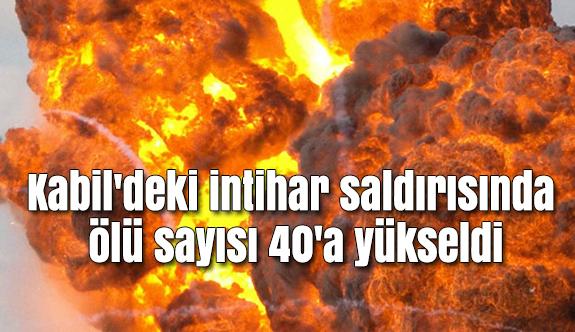Kabil'deki Saldırıda Ölü Sayısı 40'a Yükseldi