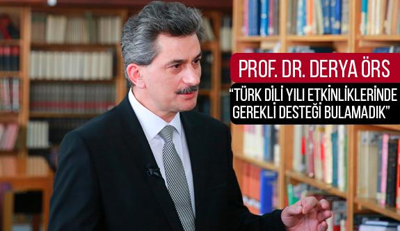 """Prof. Dr. Derya Örs: """"Türk Dili Yılı etkinliklerinde gerekli desteği bulamadık"""""""