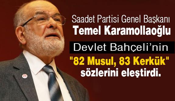 """SP Genel Başkanı Karamollaoğlu'ndan;  """"82 Musul, 83 Kerkük"""" Eleştirisi"""