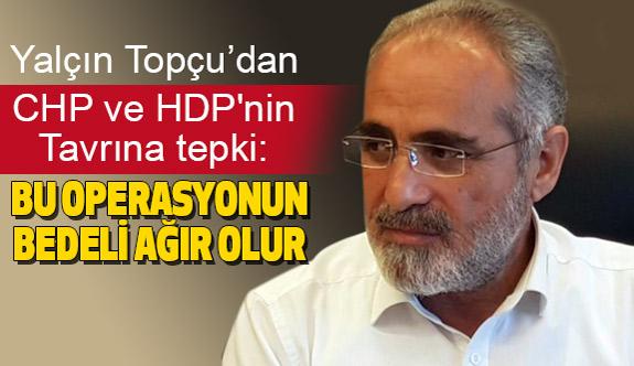 Yalçın Topçu'dan CHP ve HDP'nin  Tavrına Tepki!