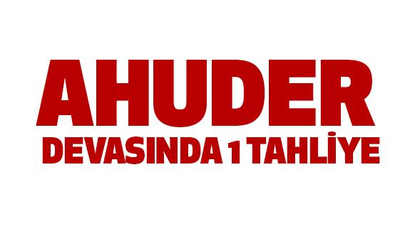 AHUDER davasında 1 tahliye