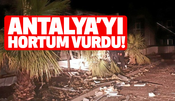 Son Dakika: Antalya'yı Hortum Vurdu!
