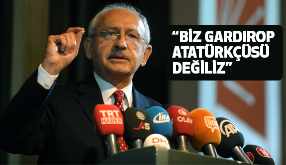 """Kılıçdaroğlu: """"Biz gardırop Atatürkçüsü Değiliz"""""""