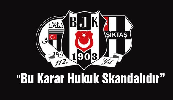 "Beşiktaş; ""Bu Karar Hukuk Skandalıdır"""