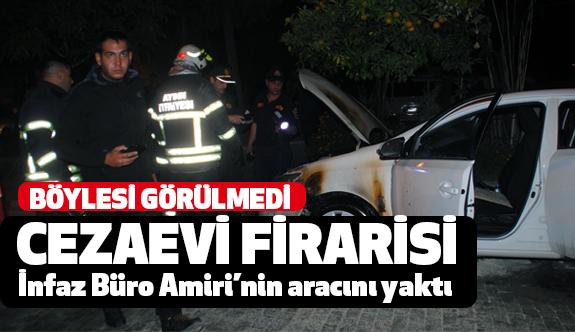 Cezaevi firarisi İnfaz Büro Amiri'nin Aracını Yakarak Kaçtı
