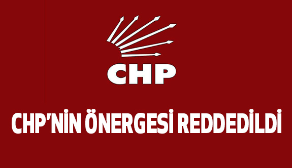 CHP'nin Önergesi Reddedildi