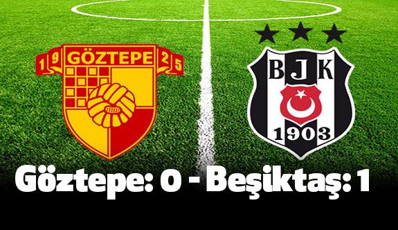 Göztepe: 0 - Beşiktaş: 1