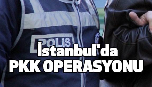 İstanbul'da PKK operasyonu!