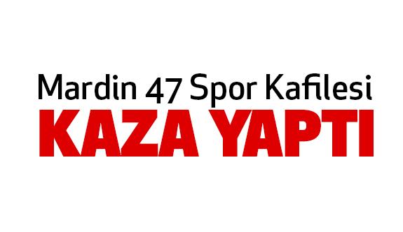 Mardin 47 Spor Kafilesi Kaza Yaptı
