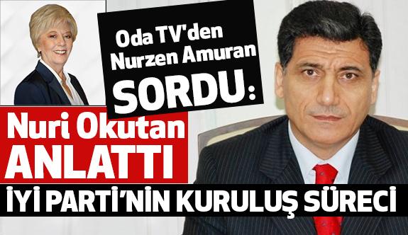 Nuri Okutan, İYİ Parti'nin Kuruluş Sürecini Anlattı