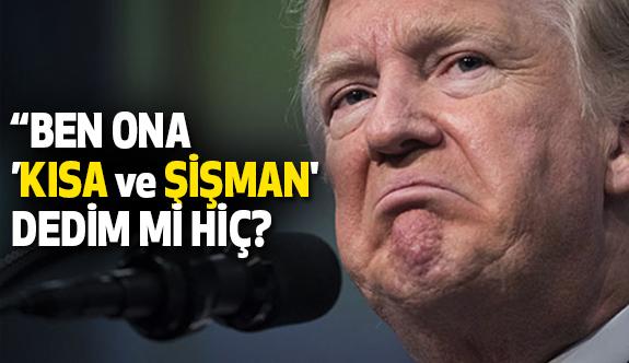 """Trump: Ben Ona """"Kısa ve Şişman"""" Dedim mi Hiç?"""