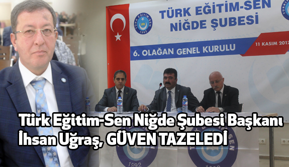 Türk Eğitim Sen'de İhsan Uğraş Güven Tazeledi