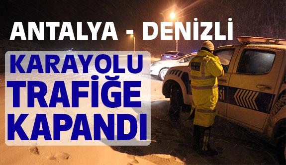 Antalya-Denizli Yolu Trafiğe Kapandı