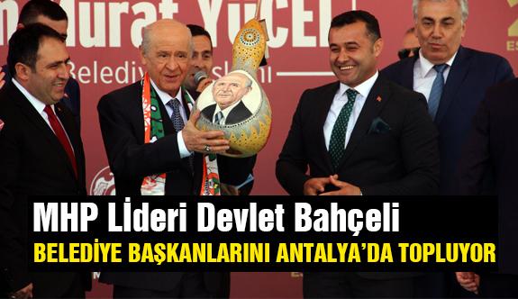 Devlet Bahçeli, Belediye Başkanlarını Antalya'da Topluyor