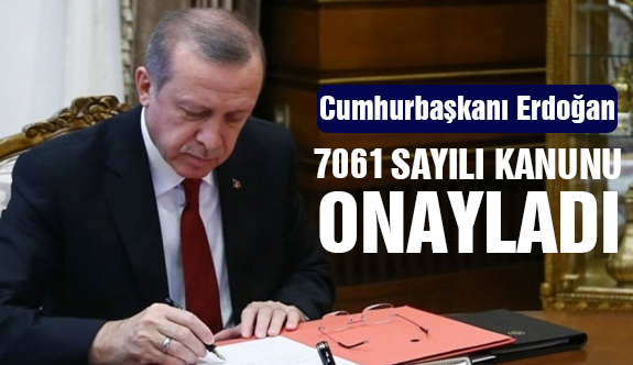 Erdoğan, 7061 Sayılı Kanunu Onayladı
