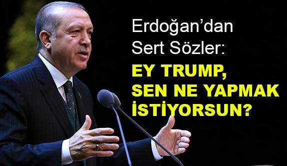 Erdoğan'dan Trump'a Sert Sözler