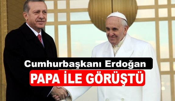 Erdoğan Papa İle Görüştü