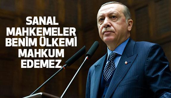 Erdoğan: Sanal Mahkemeler Benim Ülkemi Mahkum Edemez
