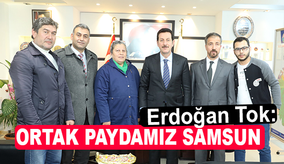 Erdoğan Tok; Ortak Paydamız Samsun