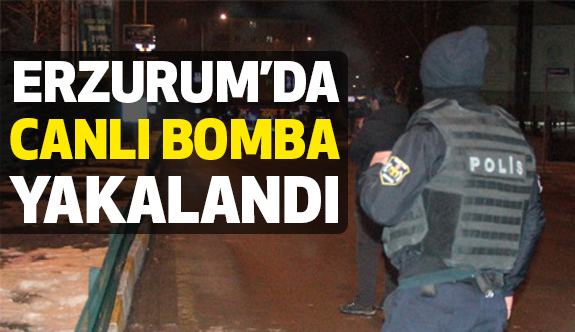 Erzurum'da Canlı Bomba Etkisiz Hale Getirildi