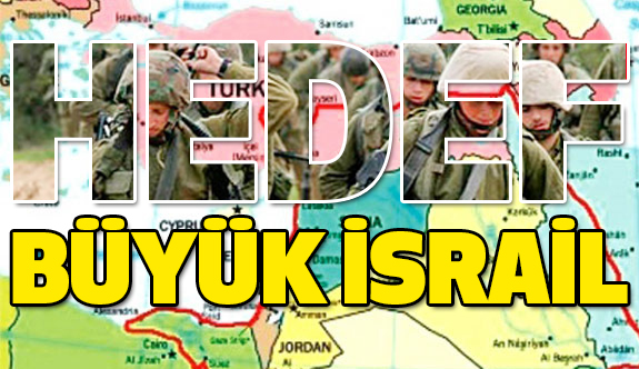 Hedef Büyük İsrail! (Uzmanlar Ne Diyor)