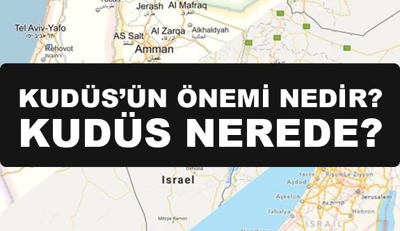 Kudüs'ün Önemi Nedir? (Kudüs Nerede?)