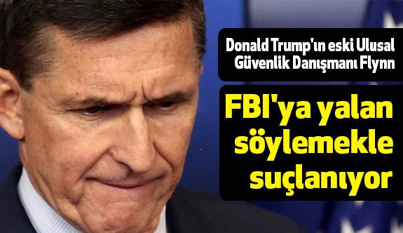 Michael Flynn, FBI'ya Yalan Söylemekle Suçlanıyor
