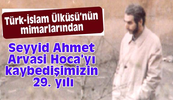Seyyid Ahmet Arvasi Hoca'yı 29 Yıl Önce Kaybettik